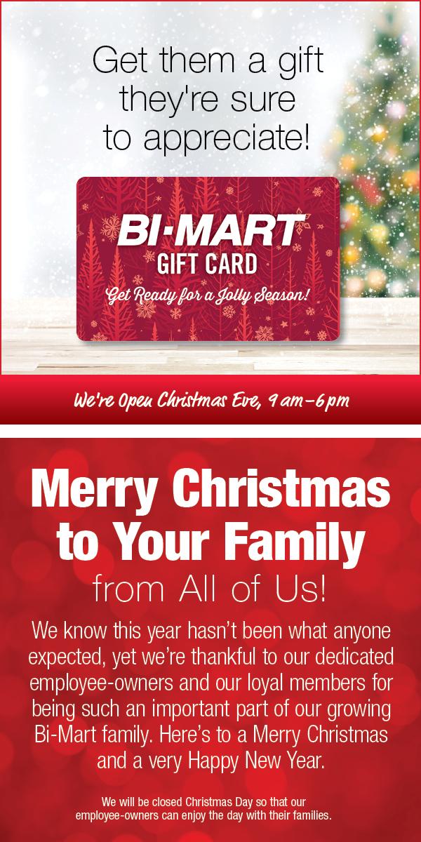Open Christmas Eve, 9am-6pm. Bi-Mart Gift Card. Merry Christmas!