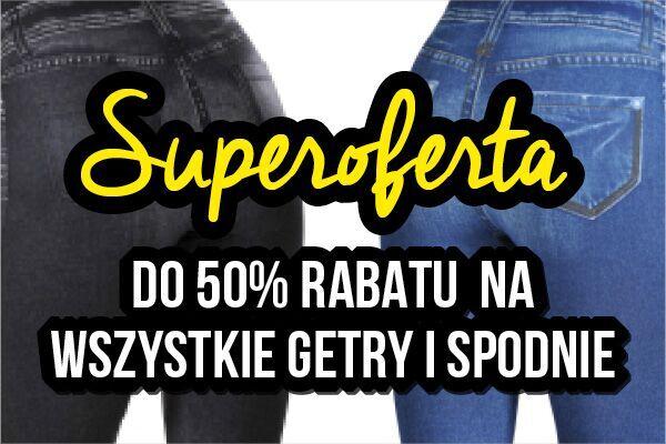 Superoferta, do 50% rabatu na wszystkie getry i spodnie