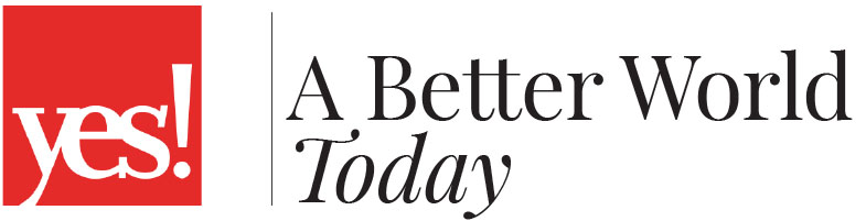 YES! Magazine: A Better World Today